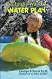 img - for A Child's Way to Water Play book / textbook / text book