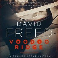 Voodoo Ridge: A Cordell Logan Mystery, Book 3 Hörbuch von David Freed Gesprochen von: Ray Porter