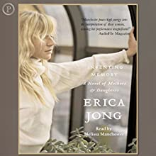 Inventing Memory: A Novel of Mothers and Daughters Audiobook by Erica Jong Narrated by Melissa Manchester