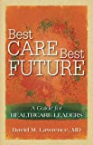 Best Care, Best Future: A Guide for Healthcare Leaders