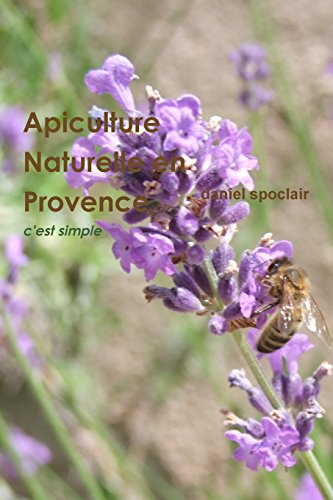 Apiculture Naturelle En Provence - C'Est Simple (French Edition)
