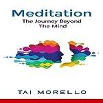 Meditation: The Journey Beyond the Mind   Tai Morello