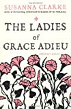 The Ladies of Grace Adieu: and Other Stories by Clarke. Susanna ( 2007 ) Paperback Susanna Clarke