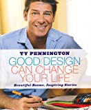Ty Pennington Good Design Can Change Your Life: Beautiful Rooms, Inspiring Stories