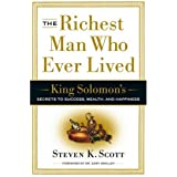 The Richest Man Who Ever Lived: King Solomon's Secrets to Success, Wealth, and Happiness ~ Steven K. Scott