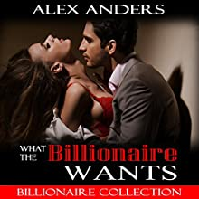What the Billionaire Wants: Billionaire Collection Audiobook by Alex Anders Narrated by Alex Anders