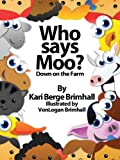 img - for Who Says Moo? Down on the Farm (Who Are You? Book 1) book / textbook / text book