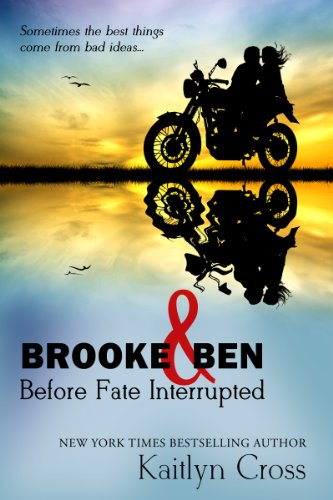 Brooke & Ben: Before Fate Interrupted by Kaitlyn Cross