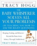 The Baby Whisperer Solves All Your Problems: Sleeping, Feeding, and Behavior--Beyond the Basics from Infancy Through Toddlerhood by Hogg, Tracy, Blau, Melinda (2006) Paperback