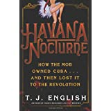 Havana Nocturne: How the Mob Owned Cuba and Then Lost It to the Revolution ~ T. J. English