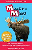 Mugged By A Moose: True Tales to make you Laugh, Chortle, Snicker and Feel Inspired (Outdoor Humor)