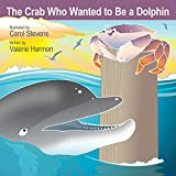 The Crab Who Wanted To Be A Dolphin: (WantsToBe Book 7)