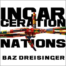 Incarceration Nations: A Journey to Justice in Prisons Around the World Audiobook by Baz Dreisinger Narrated by Christina Delaine