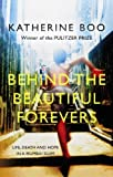 Cover of Behind the Beautiful Forevers by Katherine Boo 1846274494