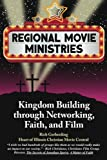 img - for Regional Movie Ministries: : Kingdom Building through Networking, Faith, & Film book / textbook / text book