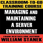 Classroom-To-Go Training Course for Managing and Maintaining a Server Environment | William Stanek