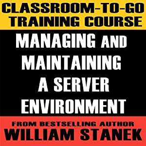 Classroom-To-Go Training Course for Managing and Maintaining a Server Environment | [William Stanek]