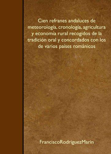 Cien refranes andaluces de meteorología, cronología, agricultura y economía rural recogidos de la tradición oral y concordados con los de varios países románicos