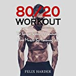 Workout: 80/20 Workout: The Simple Science to Gaining More Muscle by Training Less | Felix Harder