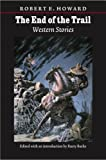 The End of the Trail: Western Stories (The Works of Robert E. Howard) (0803273568) by Howard, Robert E.