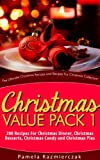 Christmas Value Pack I - 200 Recipes For Christmas Dinner, Christmas Desserts, Christmas Candy and Christmas Pies (The Ultimate Christmas Recipes and Recipes For Christmas Collection)