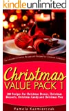 Christmas Value Pack I - 200 Recipes For Christmas Dinner, Christmas Desserts, Christmas Candy and Christmas Pies (The Ultimate Christmas Recipes and Recipes ... Collection Book 13) (English Edition)