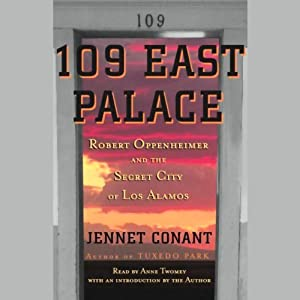 109 East Palace: Robert Oppenheimer and the Secret City of Los Alamos | [Jennet Conant]