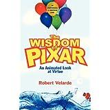 The Wisdom of Pixar: An Animated Look at Virtue ~ Robert Velarde