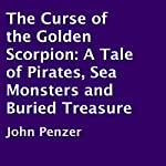 The Curse of the Golden Scorpion: A Tale of Pirates, Sea Monsters and Buried Treasure | John Penzer