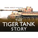 The Tiger Tank Story (Story (History Press))by Mark Healy