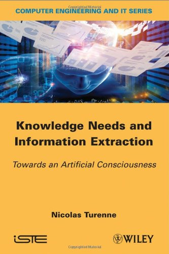 Knowledge Needs and Information Extraction: Towards an Artificial Consciousness (Computer Engineering and It Series)