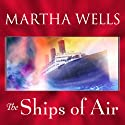 The Ships of Air: Fall of Ile-Rien Series # 2 (       UNABRIDGED) by Martha Wells Narrated by Talmadge Ragan