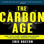 The Carbon Age: How Life's Core Element Has Become Civilization's Greatest Threat | Eric Roston
