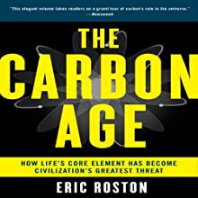The Carbon Age: How Life's Core Element Has Become Civilization's Greatest Threat (       UNABRIDGED) by Eric Roston Narrated by Carl Randolph