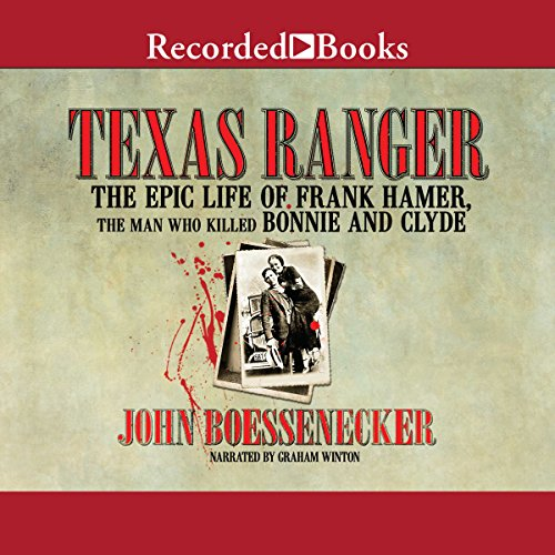 Download Texas Ranger: The Epic Life of Frank Hamer, the Man Who Killed Bonnie and Clyde