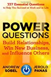 Power questions : build relationships, win new business, and influence others