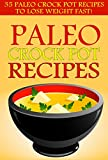 Paleo Crock Pot Recipes: 35 Paleo Crock Pot Recipes to Lose Weight FAST! (Paleo Slow Cooker Recipes, Gluten-Free Diet Cookbook, Easy Weight Loss Recipes for Beginners)