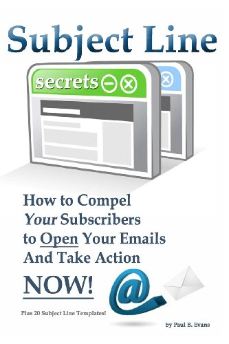 Subject Line Secrets: How to Compel Your Subscribers to Open Your Emails and Take Action Now! PDF