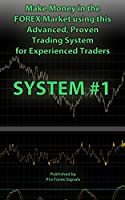 Make Money in the Forex Market using this Advanced, Proven Trading System for Experienced Traders (SYSTEM 1) (English Edition)