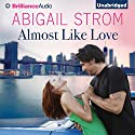 Almost Like Love (       UNABRIDGED) by Abigail Strom Narrated by Amy McFadden