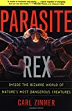 Parasite Rex: Inside the Bizarre World of Natures Most Dangerous Creatures