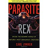 Parasite Rex (with a New Epilogue): Inside the Bizarre World of Nature's Most Dangerous Creaturesby Carl Zimmer