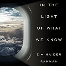 In the Light of What We Know (       UNABRIDGED) by Zia Haider Rahman Narrated by Ralph Lister