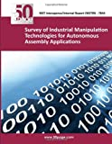 img - for Survey of Industrial Manipulation Technologies for Autonomous Assembly Applications book / textbook / text book