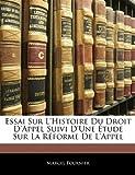 img - for Essai Sur L'histoire Du Droit D'appel Suivi D'une  tude Sur La R forme De L'appel (French Edition) book / textbook / text book
