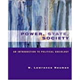 Power, State and Society: An Introduction to Political Sociology ~ William Lawrence Neuman