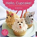 Hello, Cupcake! 2015 Wall Calendar: A...