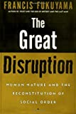 img - for By Francis Fukuyama The Great Disruption: Human Nature and the Reconstitution of Social Order (1st Frist Edition) [Hardcover] book / textbook / text book