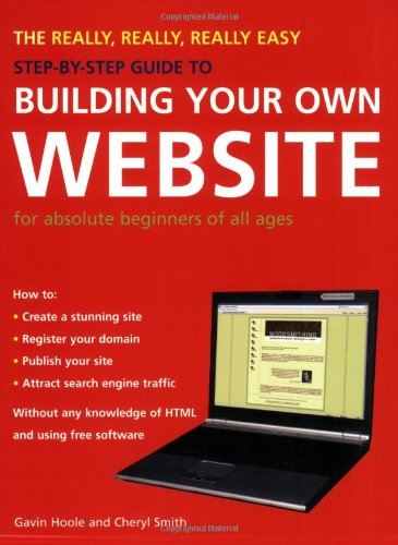 The Really, Really, Really Easy Step-by-Step Guide to Building Your Own Website: For Absolute Beginners of All Ages