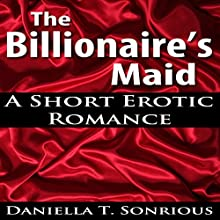 The Billionaire's Maid (A Short Erotic Romance) (       UNABRIDGED) by Daniella T. Sonrious Narrated by Sierra Kline